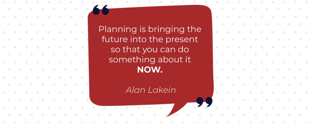 Planning is bringing the future into the present, so that you can do something about it now - Alan Lakein